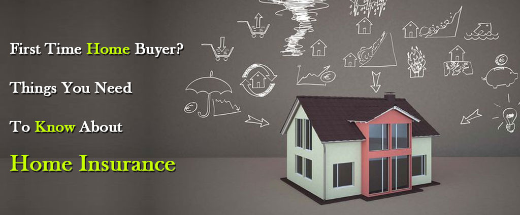 First time home buyer? Things you need to know about home insurance