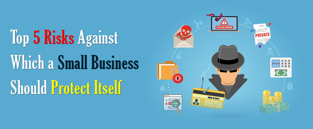 Top 5 risks against which a small business should protect itself
